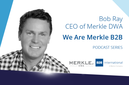 We Are Merkle B2B: A Conversation With Bob Ray