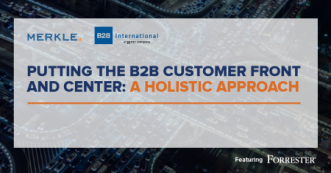 Putting the B2B Customer Front and Center: A Holistic Approach